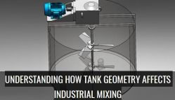 UNDERSTANDING HOW TANK GEOMETRY AFFECTS INDUSTRIAL MIXING