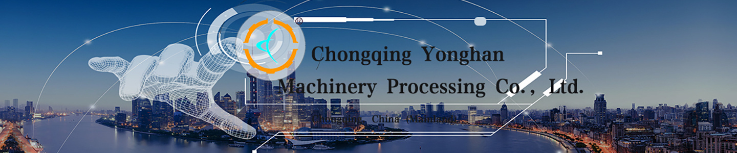 Chongqing Yonghan Machinery Processing Co, Ltd.