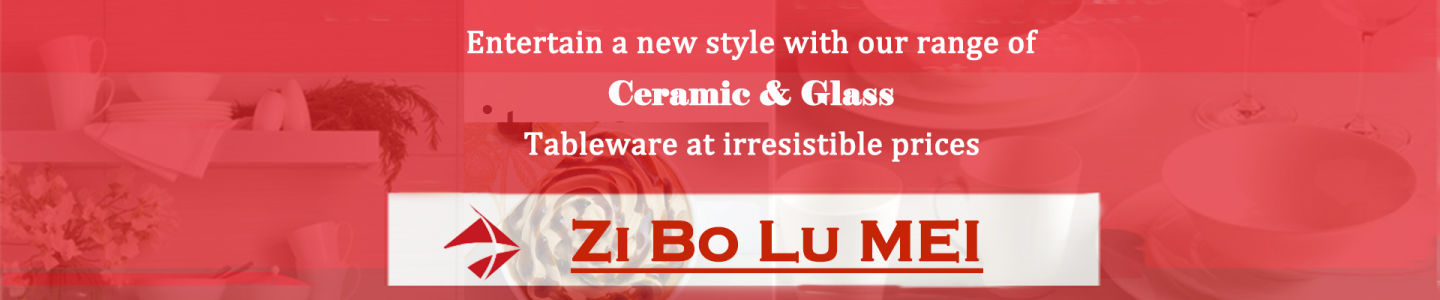 ZIBO LUMEI HOUSEWARE IMPORT & EXPORT CO., LTD.