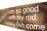"""Vintage signos de madera. """"Yo soy tan bueno con mi caña me hacen los peces"""""""